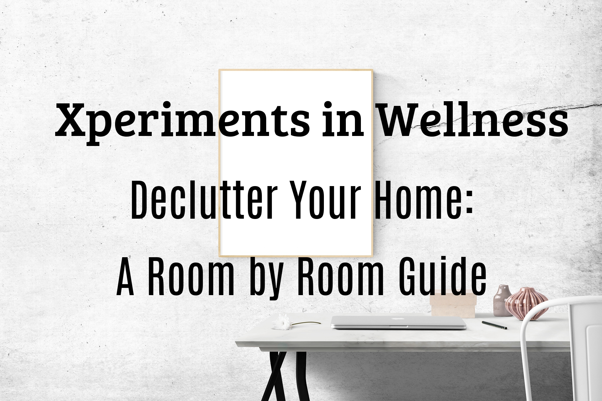 Declutter your home | An Easy Room by Room Guide | www.Xperimentsinliving.com